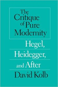 David Kolb's Critique of Pure Modernity book cover